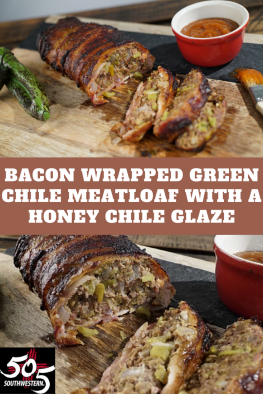 BACON WRAPPED GREEN CHILE MEATLOAF WITH A HONEY CHILE GLAZE-4