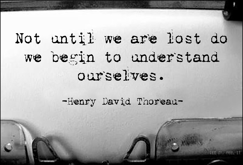 Not-until-we-are-lost-do-we-begin-to-understand-ourselves.