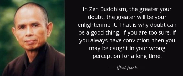 quote-in-zen-buddhism-the-greater-your-doubt-the-greater-will-be-your-enlightenment-that-is-nhat-hanh-125-86-07